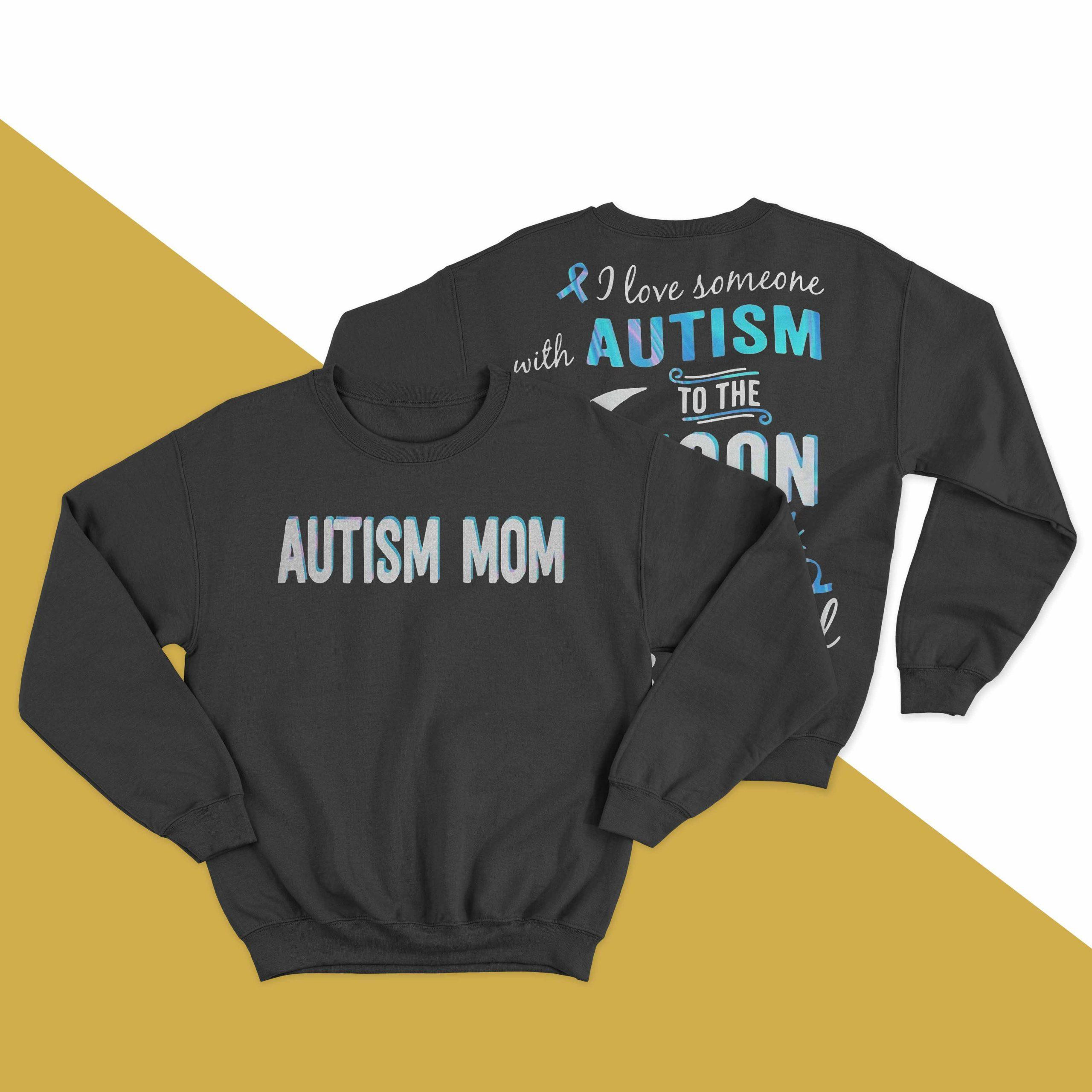 Autism Mom I Love Someone With Autism To The Moon Longsleeve