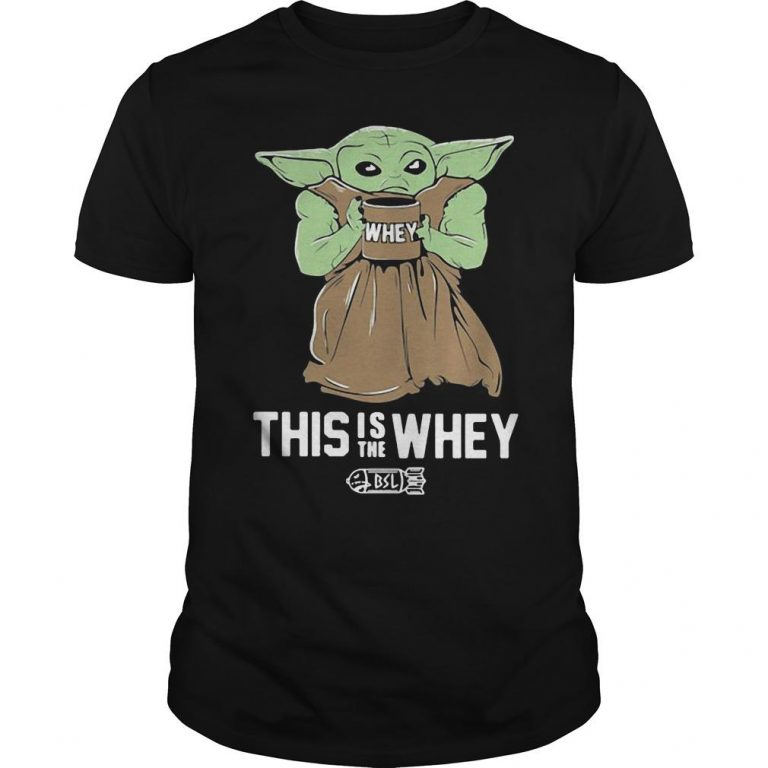 Baby Yoda This Is The Whey Shirt