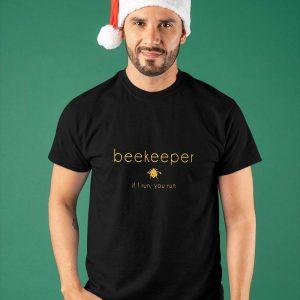Beekeeper If I Run You Run Shirt