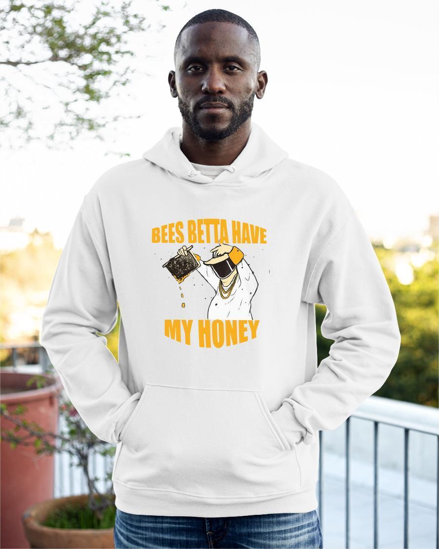 Bees Betta Have My Honey Hoodie