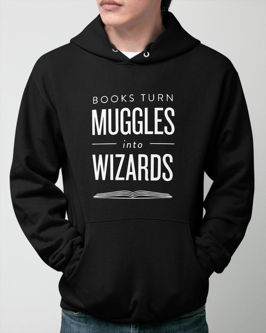 Books Turn Muggles Into Wizards Hoodie