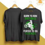 Born To Ride Dirt Bikes Forced To Go To School Shirt