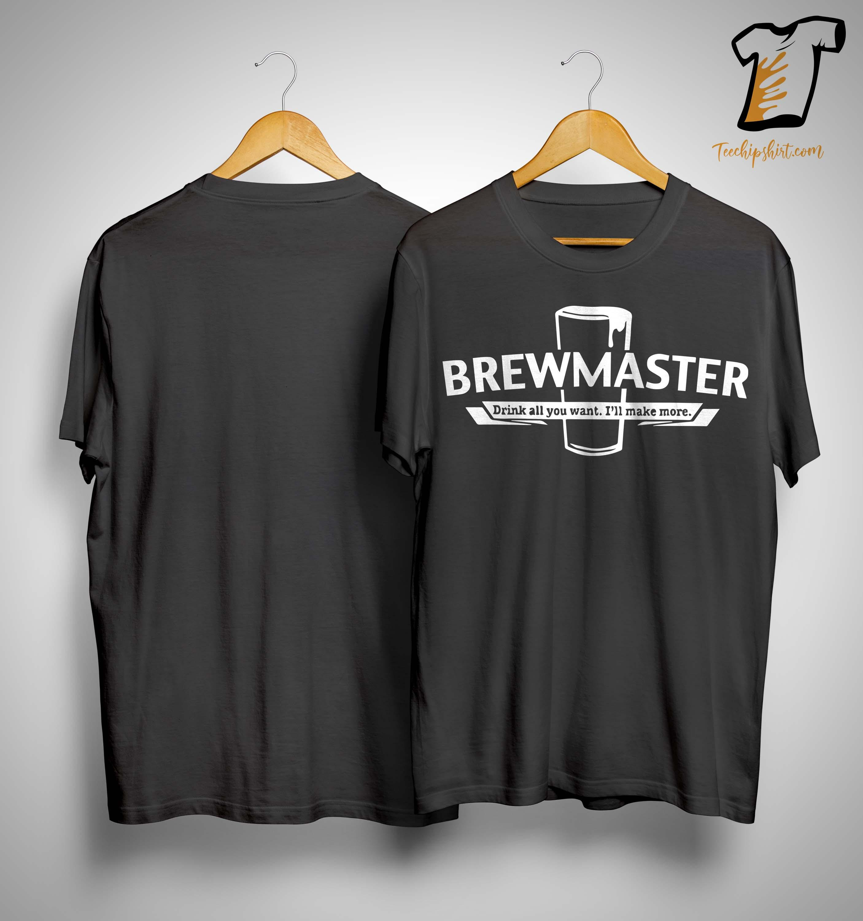 Brewmaster Drink All You Want I'll Make More Shirt