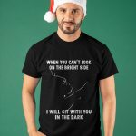 Bulldog When You Can't Look On The Bright Side I Will Sit With You Shirt