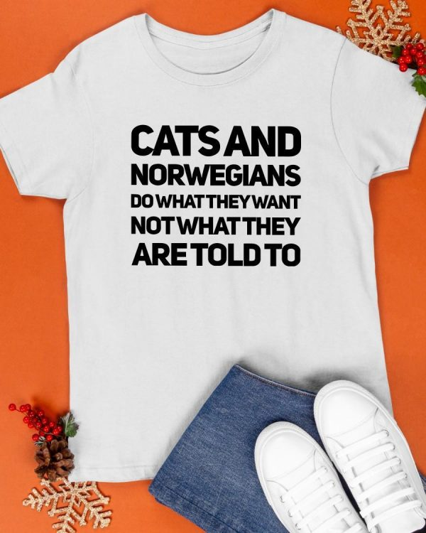 Cats And Norwegians Do What They Want Not What They Are Told To Shirt