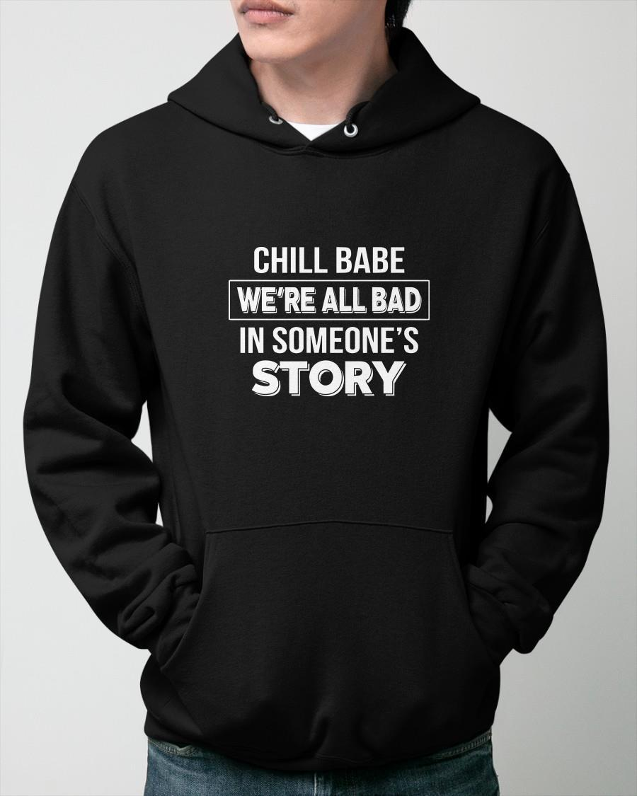 Chill Babe We're All Bad In Someone's Story Hoodie