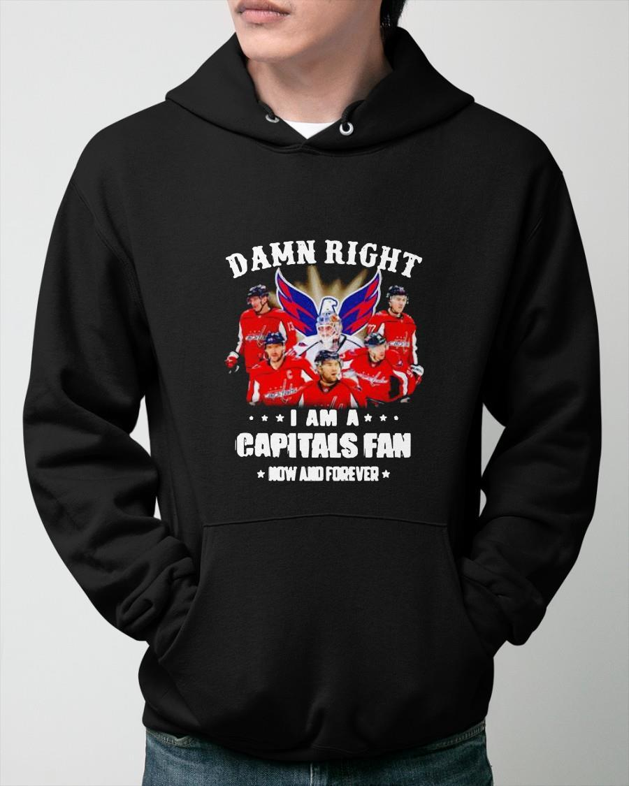 Damn Right I Am A Capitals Fan Now And Forever Hoodie