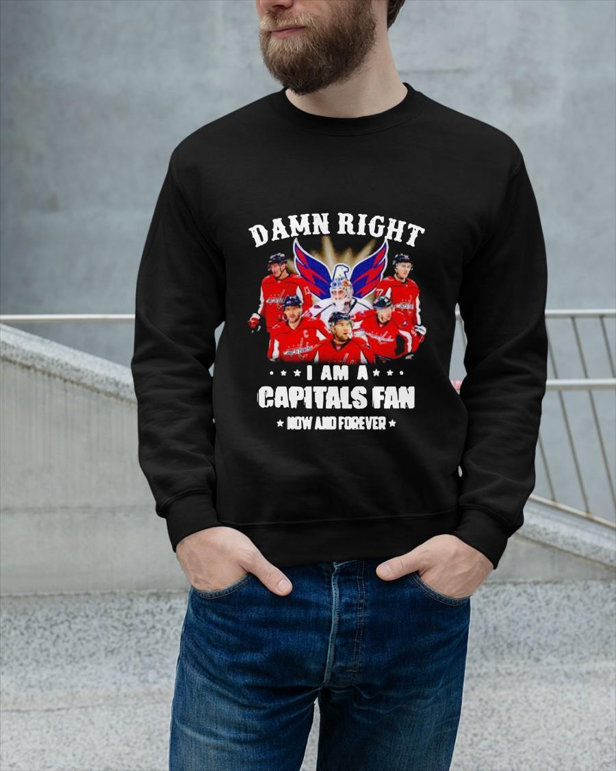 Damn Right I Am A Capitals Fan Now And Forever Longsleeve