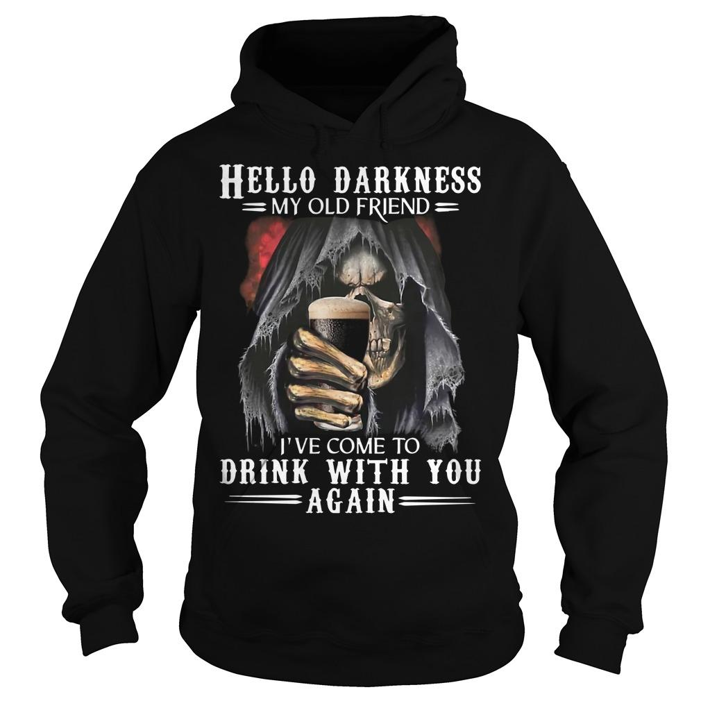 Death Hello Darkness My Old Friend I've Come To Drink With You Again Hoodie