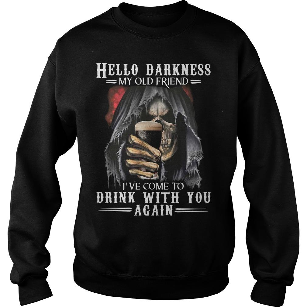 Death Hello Darkness My Old Friend I've Come To Drink With You Again Sweater