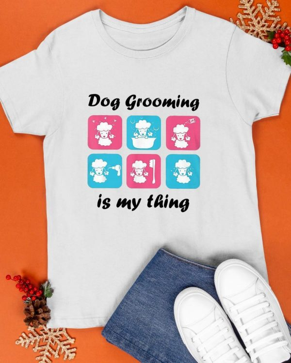 Dog Grooming Is My Thing Shirt