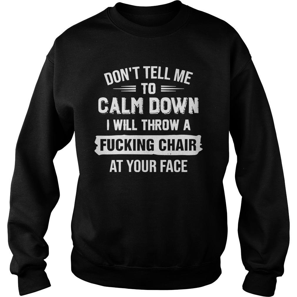 Don't Tell Me To Calm Down I Will Throw A Fucking Chair Sweater