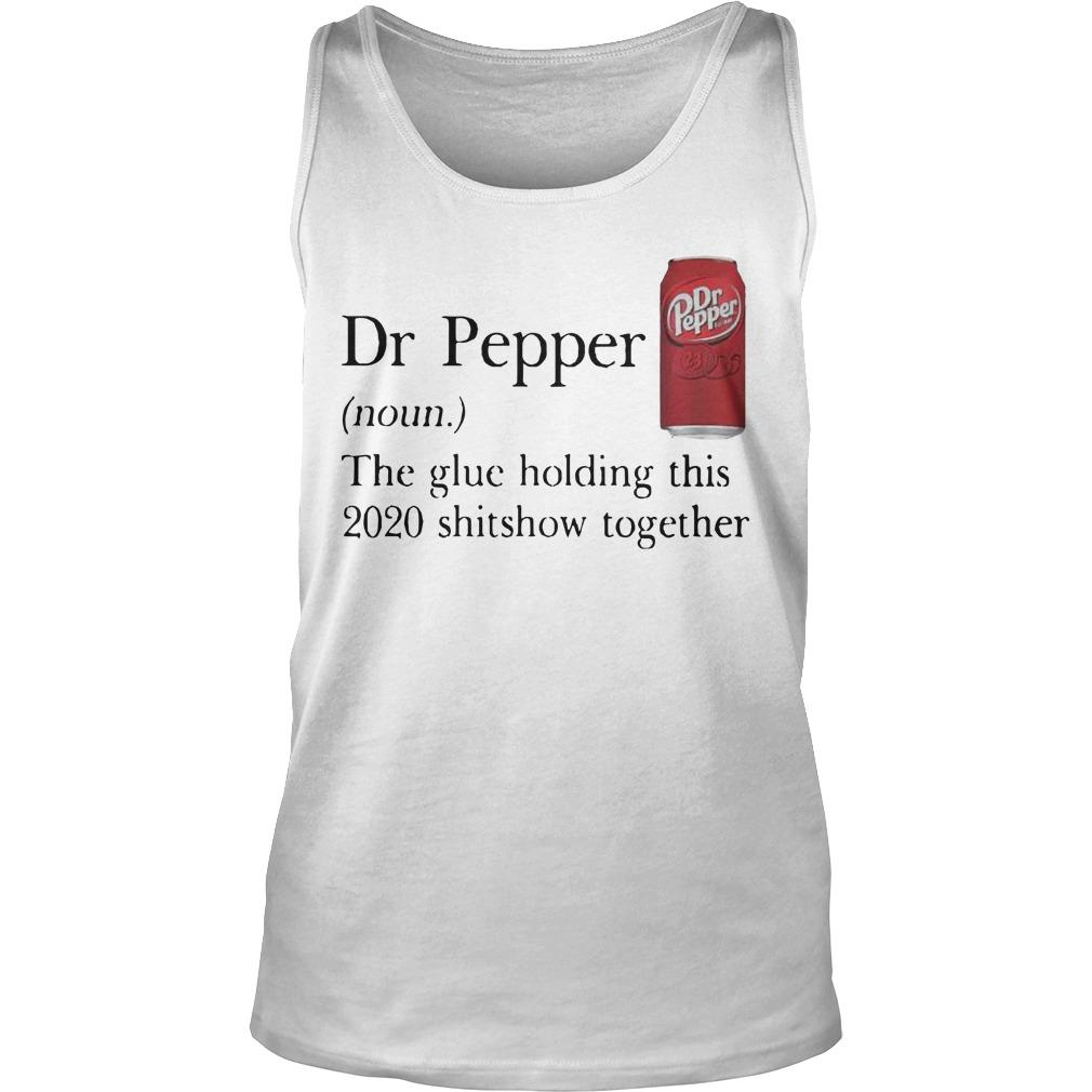 Dr Pepper The Glue Holding This 2002 Shithow Together Tank Top
