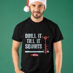 Drill Till It Squirts Shirt