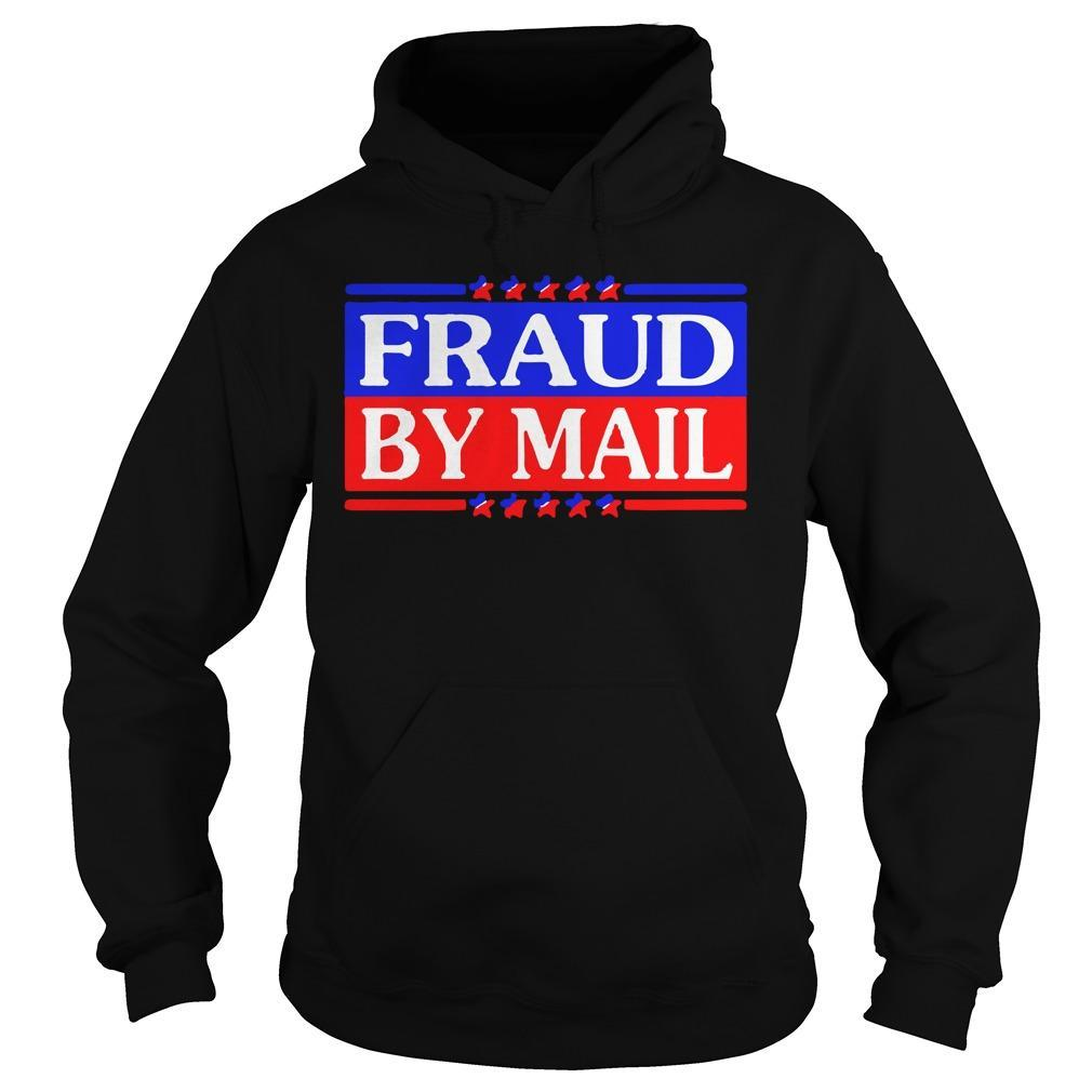 Election 2020 Fraud By Mail Hoodie