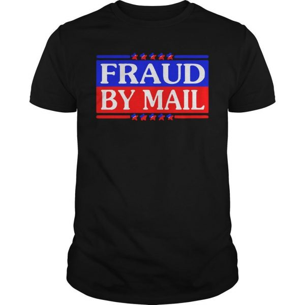 Election 2020 Fraud By Mail Shirt