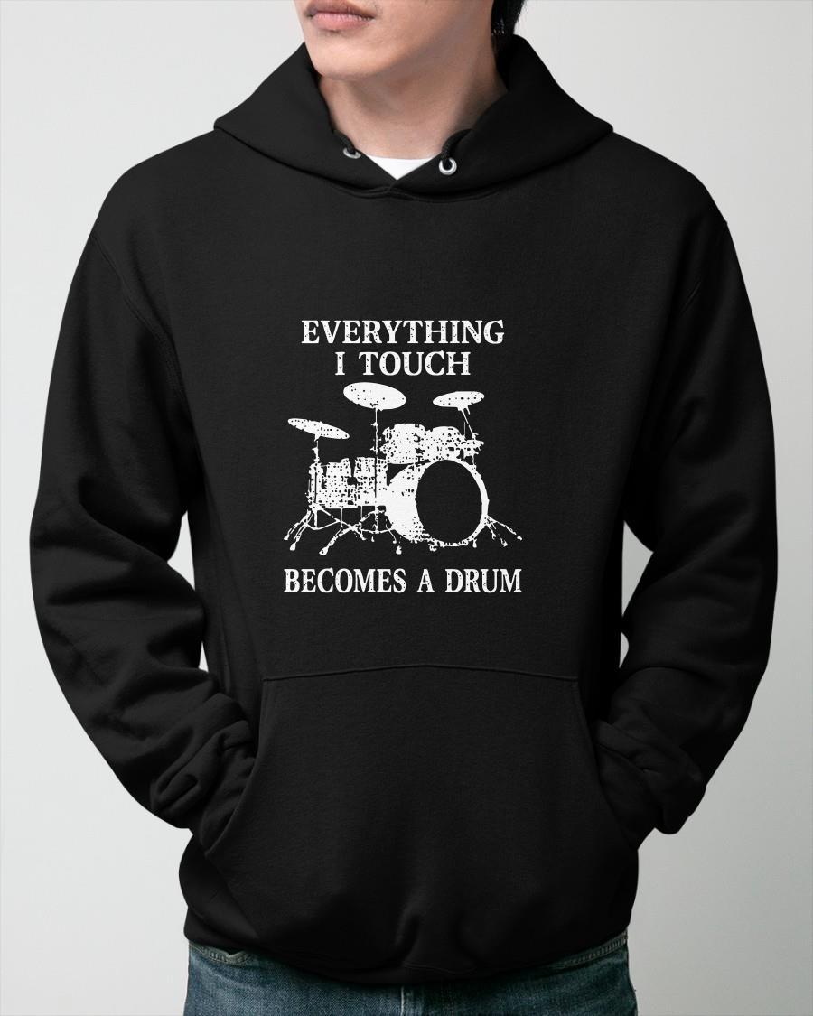 Everything I Touch Becomes A Drum Hoodie