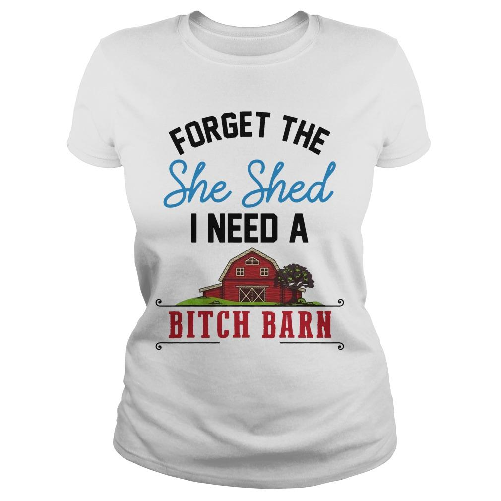 Forget The She Shed I Need A Bitch Barn Longsleeve