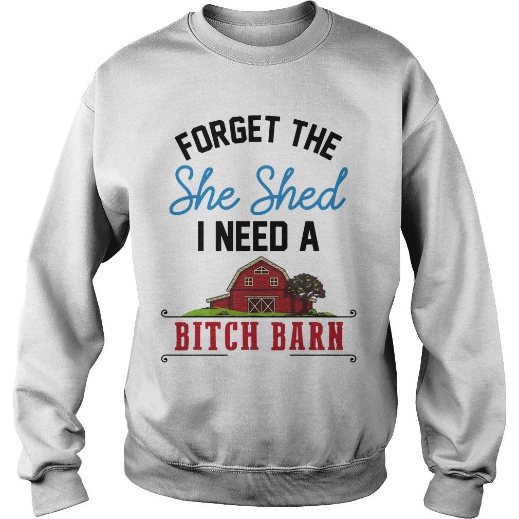 Forget The She Shed I Need A Bitch Barn Sweater