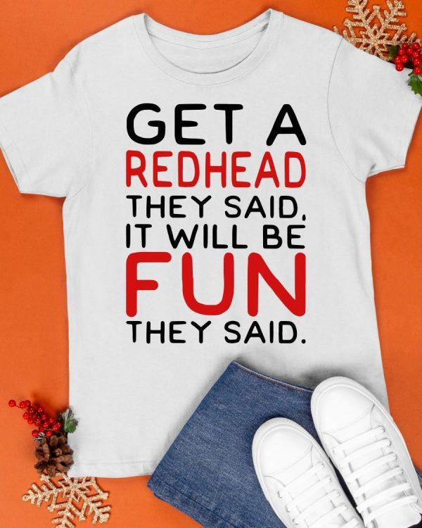 Get A Redhead They Said It Will Be Fun They Said Shirt