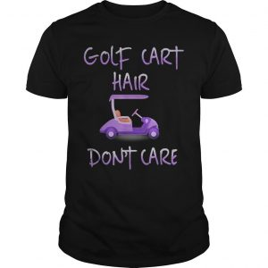 Golf Cart Hair Don't Care Shirt