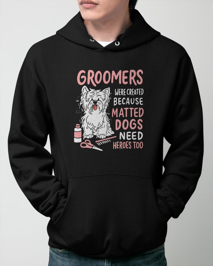 Groomers Were Created Because Matted Dogs Need Heroes Too Hoodie
