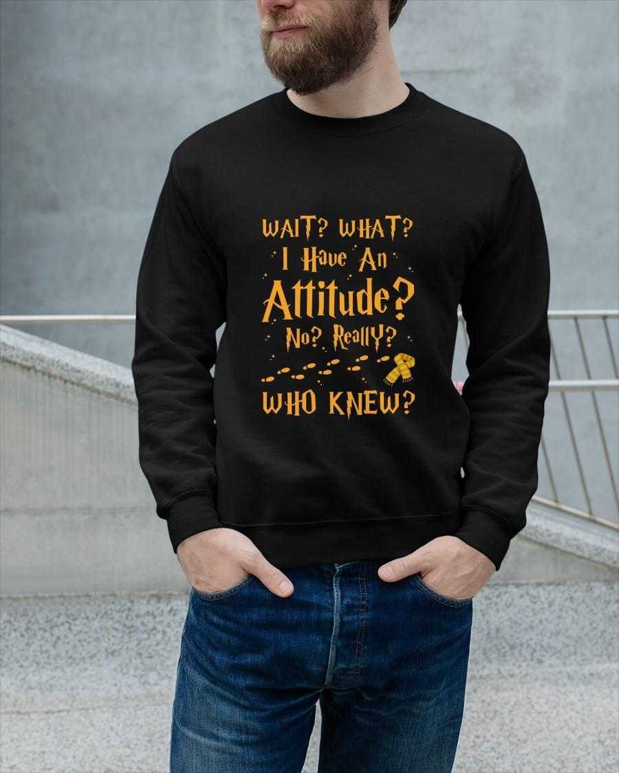 Harry Potter Wait What I Have An Attitude No Really Who Knew Longsleeve