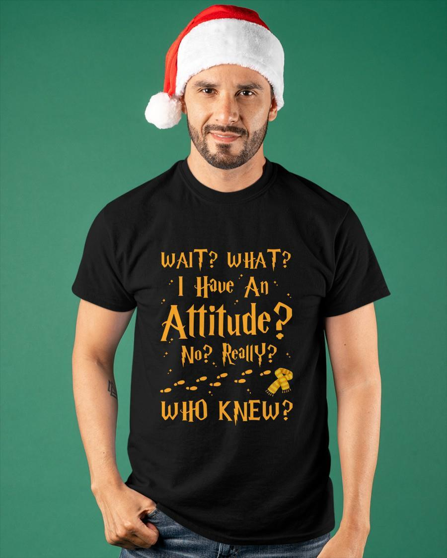Harry Potter Wait What I Have An Attitude No Really Who Knew Shirt