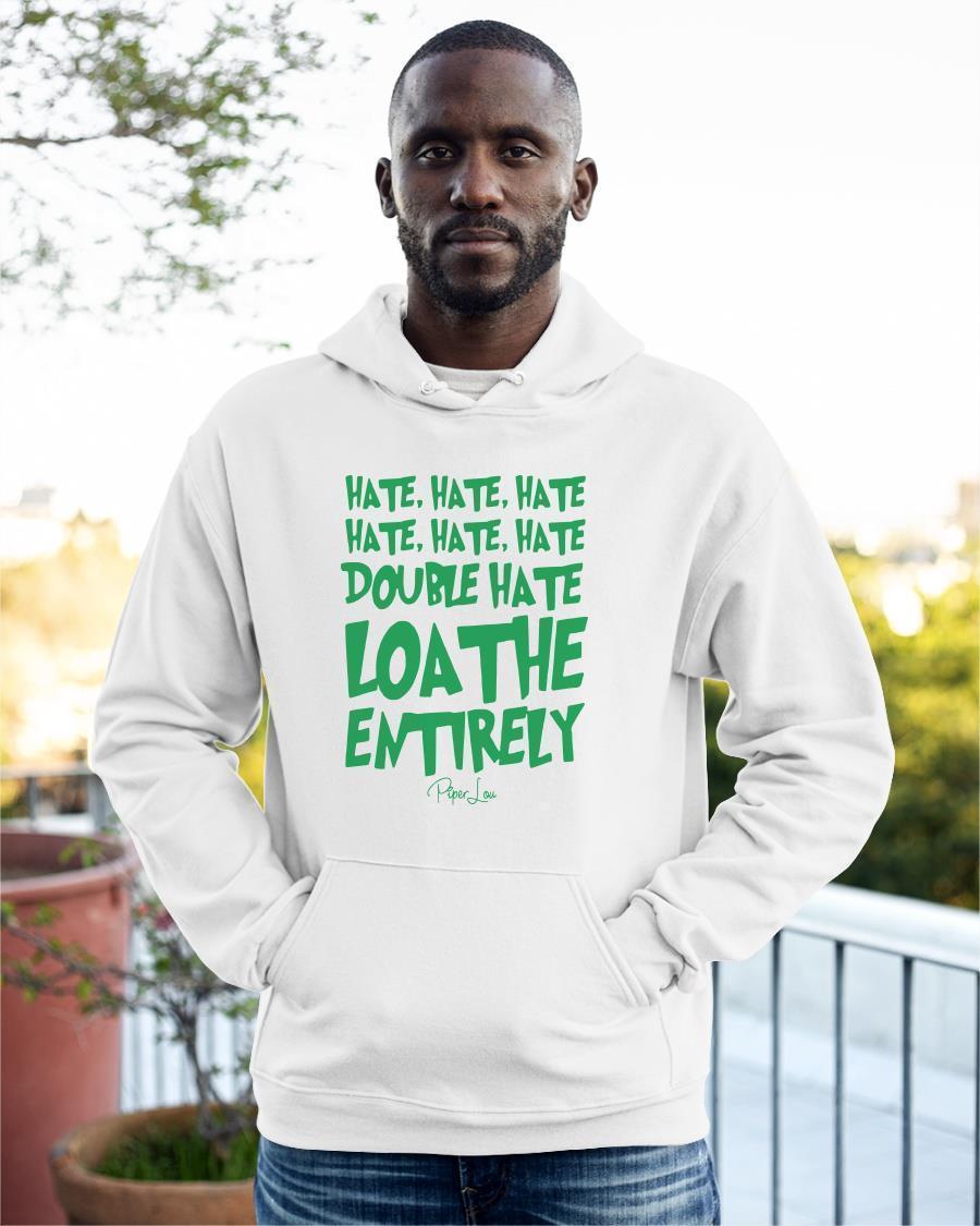 Hate Hate Hate Hate Hate Hate Double Hate Loathe Entirely Hoodie