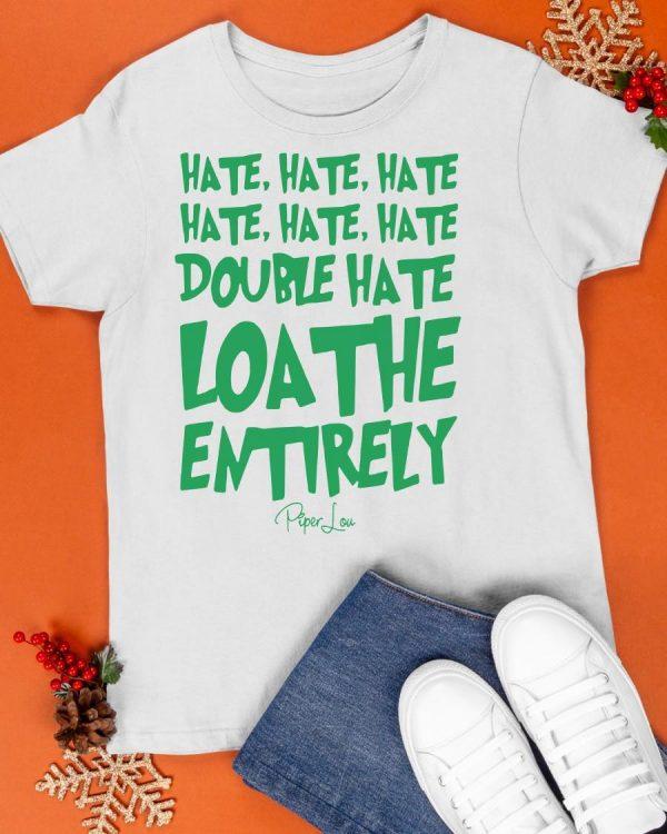 Hate Hate Hate Hate Hate Hate Double Hate Loathe Entirely Shirt