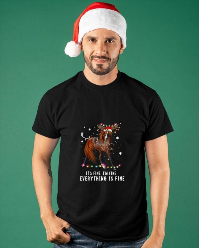 Horse Christmas It's Fine I'm Fine Everything Is Fine Shirt