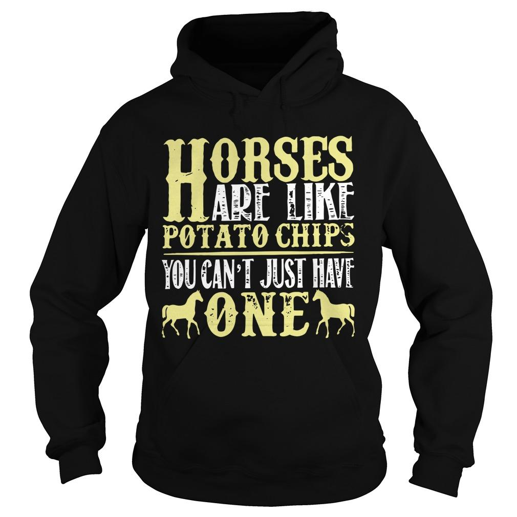 Horses Are Like Potato Chips You Can't Just Have One Hoodie