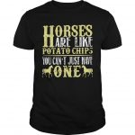 Horses Are Like Potato Chips You Can't Just Have One Shirt