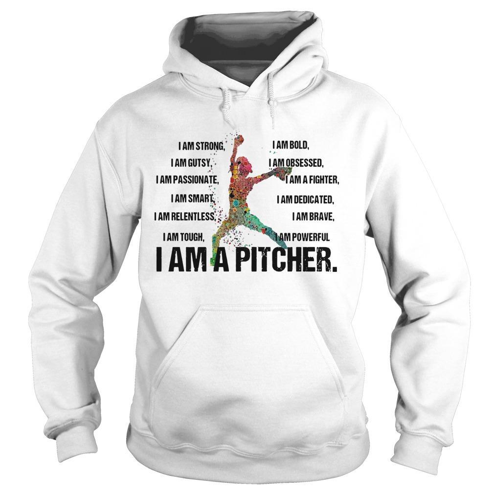 I Am A Pitcher I Am Strong I Am Bold I Am Gutsy I Am Obsessed Hoodie