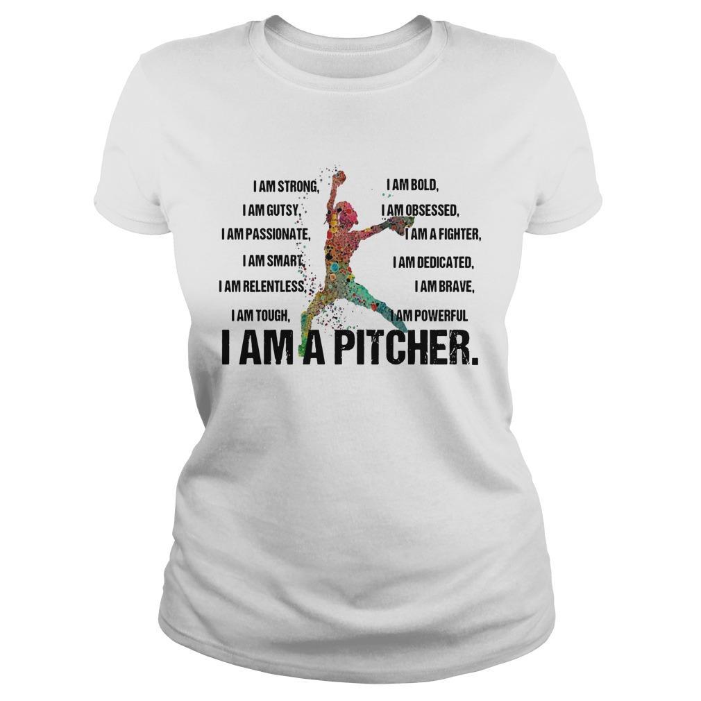 I Am A Pitcher I Am Strong I Am Bold I Am Gutsy I Am Obsessed Longsleeve