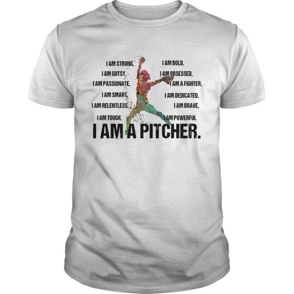 I Am A Pitcher I Am Strong I Am Bold I Am Gutsy I Am Obsessed Shirt