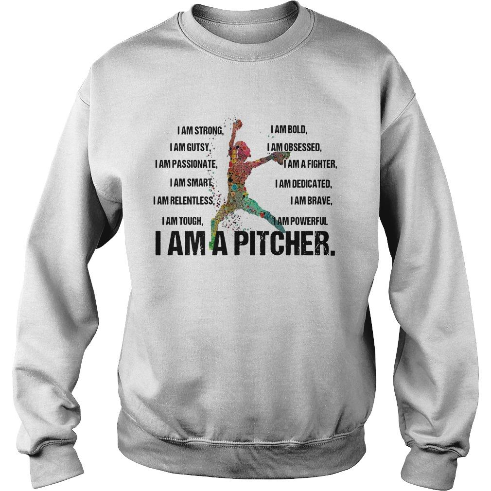 I Am A Pitcher I Am Strong I Am Bold I Am Gutsy I Am Obsessed Sweater