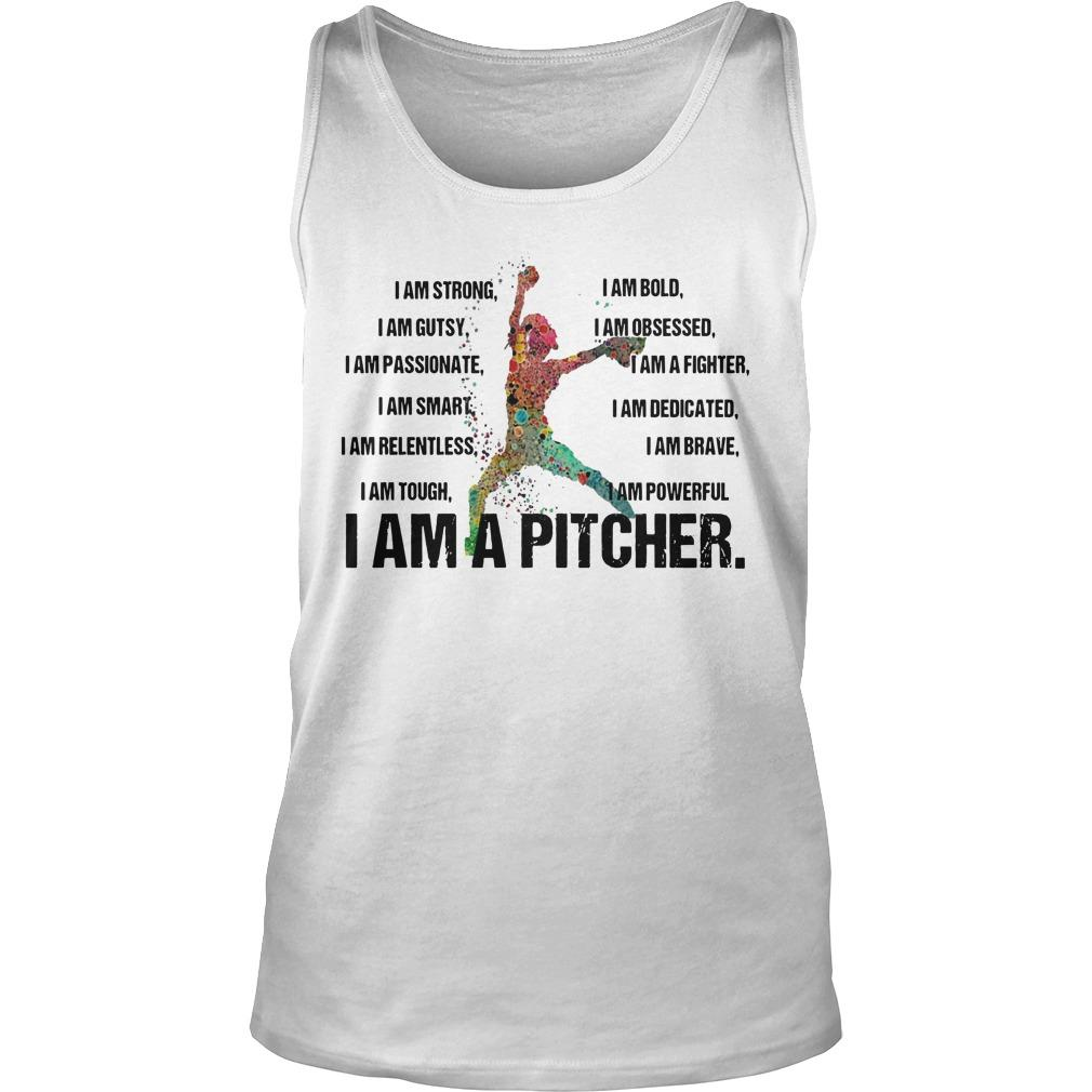 I Am A Pitcher I Am Strong I Am Bold I Am Gutsy I Am Obsessed Tank Top