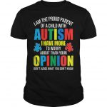 I Am The Proud Parent Of A Child With Autism Children I Have More Shirt