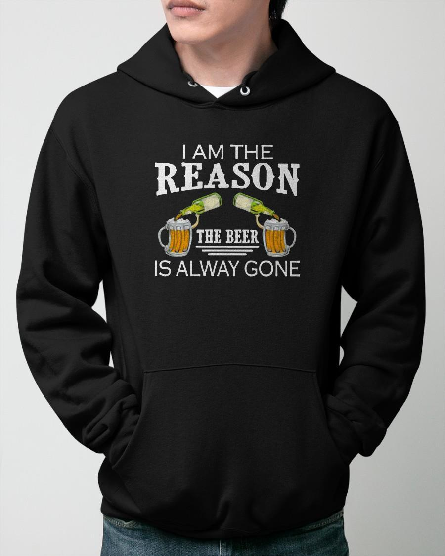 I Am The Reason The Beer Is Alway Gone Hoodie