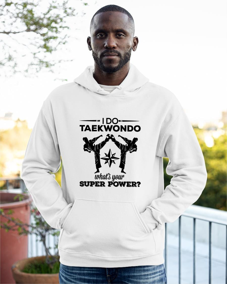 I Do Taekwondo What's Your Superpower Hoodie