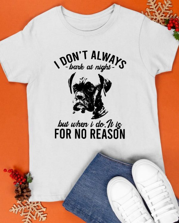 I Don't Always Bark At Night But When I Do It Is For No Reason Shirt