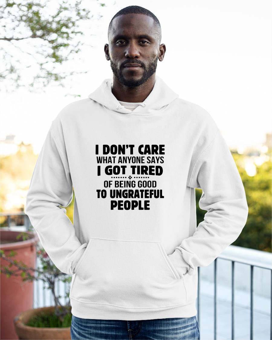 I Don't Care What Anyone Says I Got Tired Of Being Good Hoodie