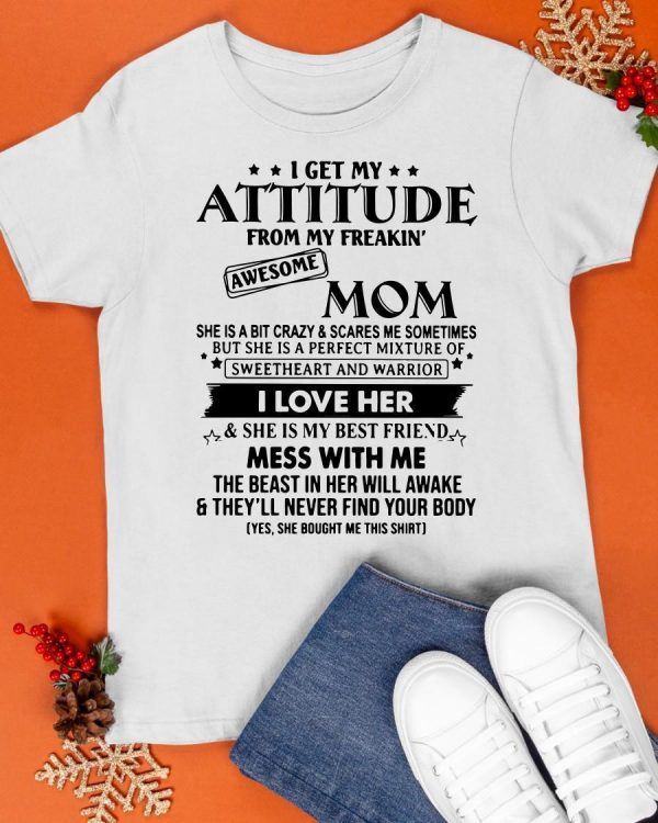 I Get My Attitude From My Freakin' Awesome Mom Shirt