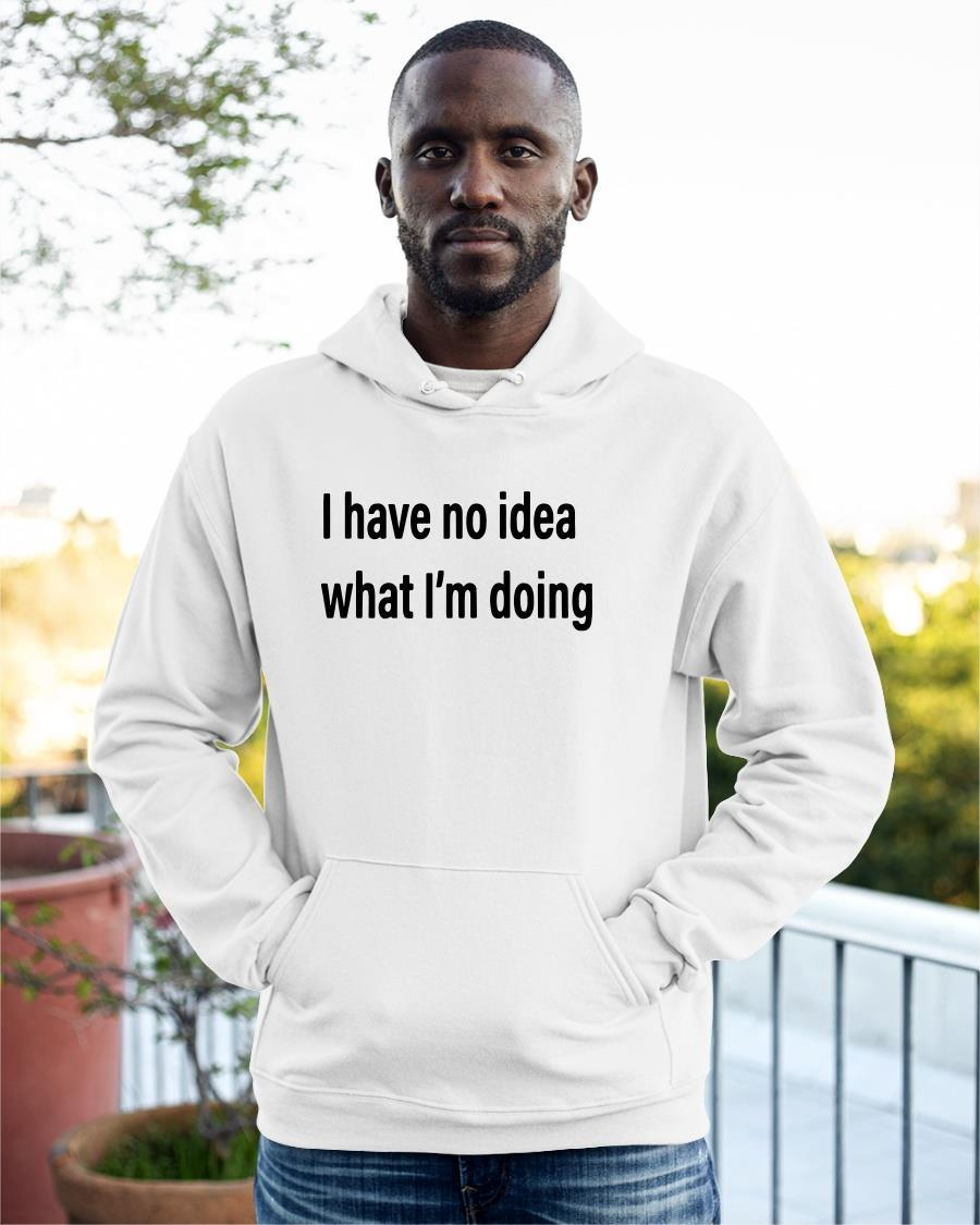 I Have No Idea What I'm Doing Hoodie