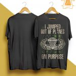 I Jumped Out Of Planes On Purpose Shirt