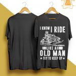 I Know I Ride Like An Old Man Try To Keep Up Shirt