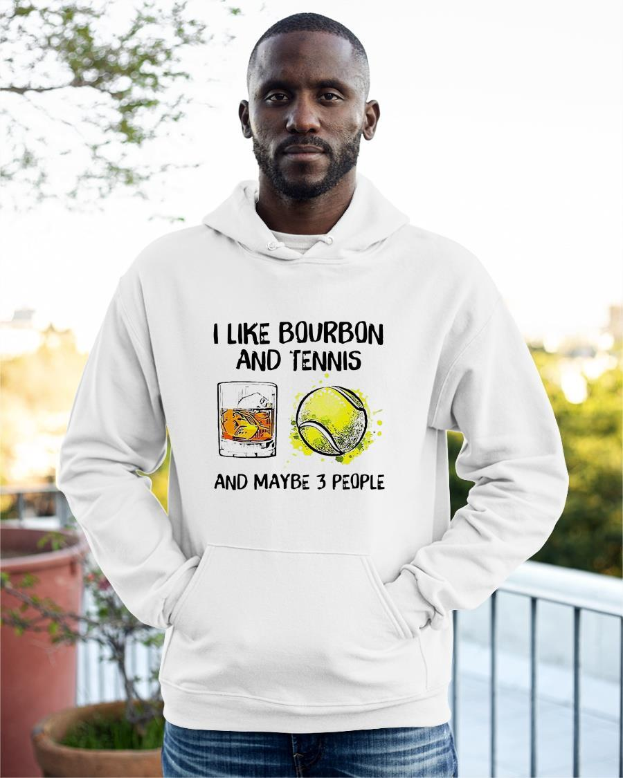 I Like Bourbon And Tennis And Maybe 3 People Hoodie
