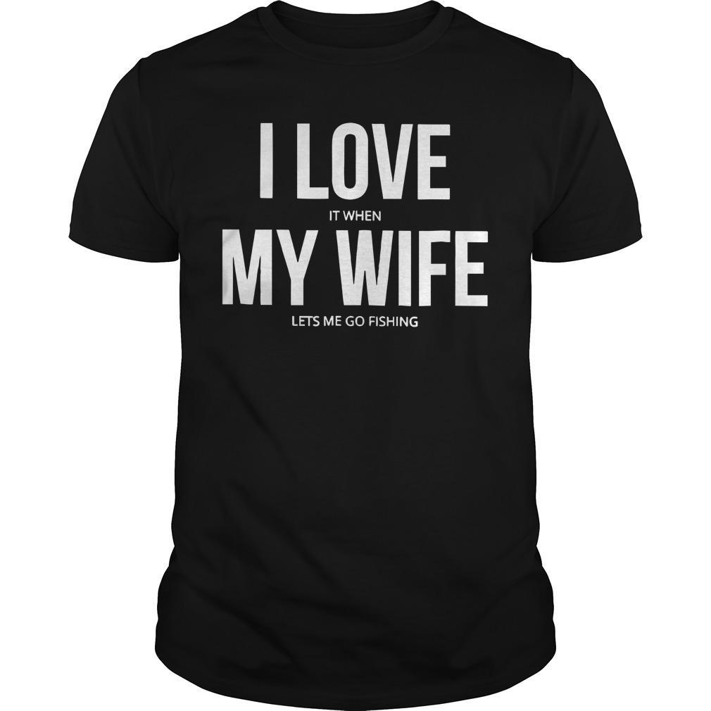 I Love It When My Wife Lets Me Go Fishing Longsleeve