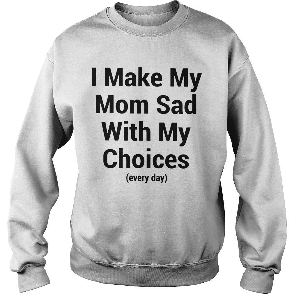 I Make My Mom Sad With My Choices Sweater